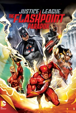 Justice League: The Flashpoint Paradox: Animated adventure featuring an alternate reality where Wonder Woman and Aquaman are at war, and there is no Superman.