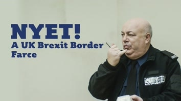 NYET! - A Brexit UK Border Farce