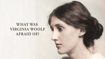 What Was Virginia Woolf Afraid Of?