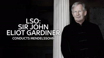 LSO: Sir John Eliot Gardiner Conducts Mendelssohn and Schumann
