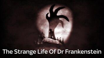 The Strange Life Of Dr Frankenstein