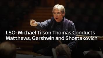 LSO: Michael Tilson Thomas Conducts Matthews, Gershwin and Shostakovich